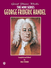 Great Piano Works -- The Mini Series: George Frideric Handel