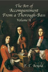 The Art of Accompaniment from a Thorough-Bass: As Practiced in the XVII and XVIII Centuries, Volume II