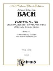 Cantata No. 54 -- Christian, Ne'er Let Sin O'er Power Thee (Widerstehe doch der Sünde)