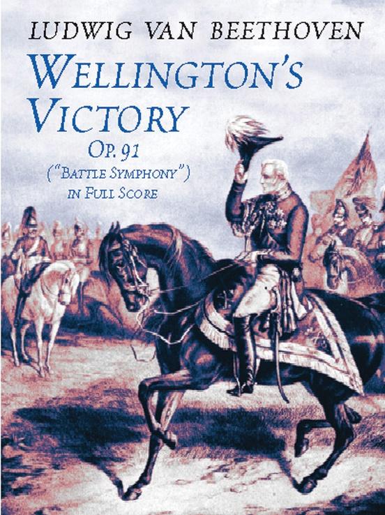 "Wellington's Victory ""Battle Symphony,"" Opus 91"