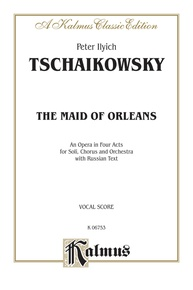 The Maid of Orleans, An Opera in Four Acts