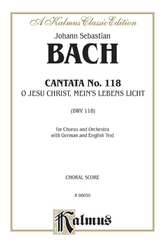 Cantata No. 118 -- O Jesu Christ, mein's Lebens Licht (O Jesus Christ, Light of My Life)