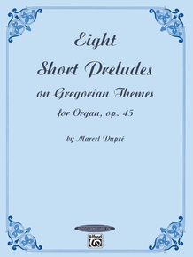 Eight Short Preludes on Gregorian Themes for Organ, Opus 45