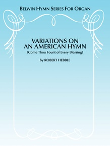 Variations on an American Hymn (Come Thou Fount of Every Blessing)