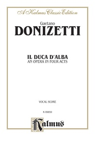 Il Duca D' Alba - An Opera in Four Acts