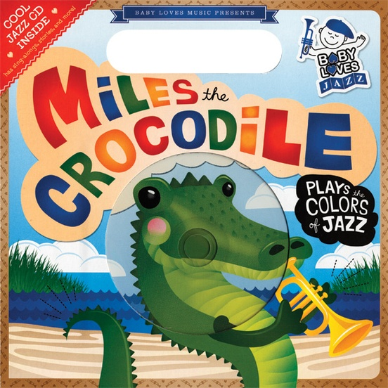 Baby Loves Jazz: Miles the Crocodile Plays the Colors of Jazz