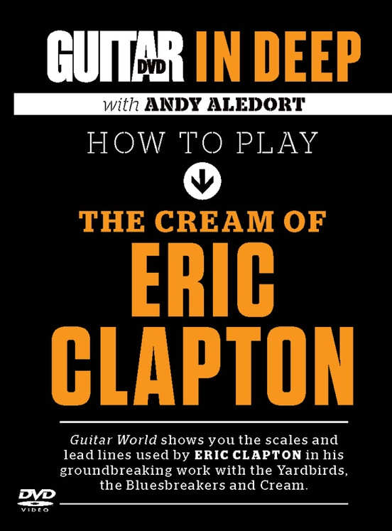 Guitar World: In Deep How to Play the Cream of Eric Clapton