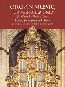Organ Music for Manuals Only: 33 Works by Berlioz, Bizet, Franck, Saint-Saëns, and Others