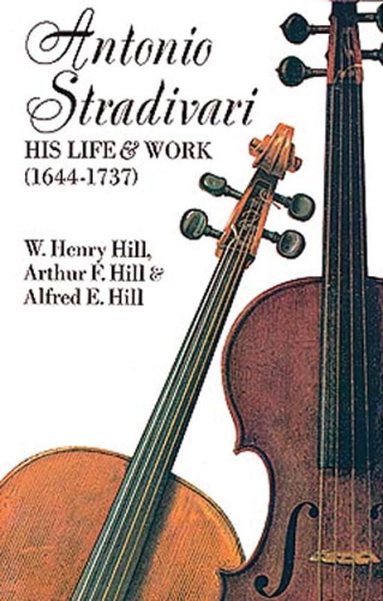 Antonio Stradivari: His Life & Work (1644-1737)