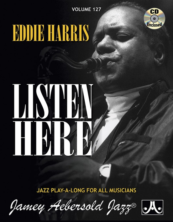 Jamey Aebersold Jazz, Volume 127: Eddie Harris---Listen Here