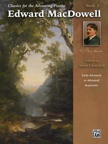 Classics for the Advancing Pianist: Edward MacDowell, Book 3