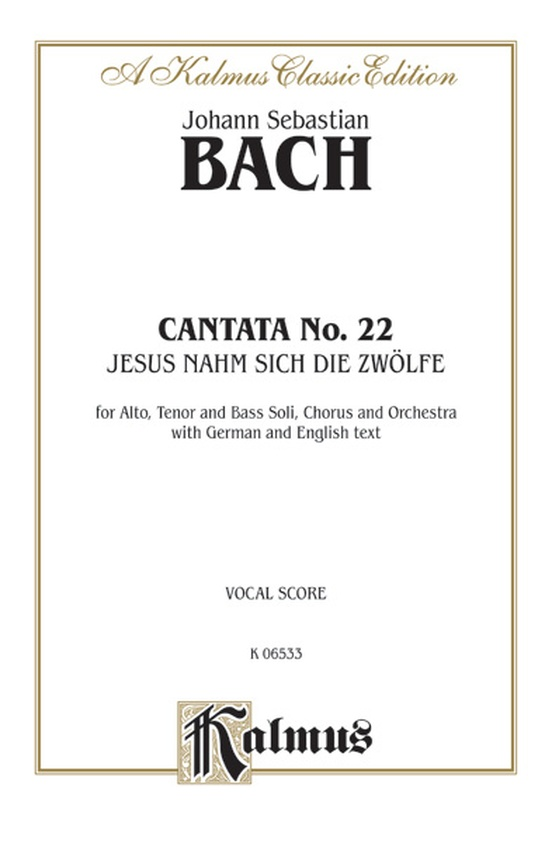 Cantata No. 22 -- Jesus nahm zu sich die Zwölfe (Jesus Gathered the Twelve to Himself)