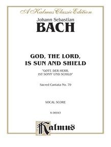 Cantata No. 79 -- Gott, der Herr, ist Sonn' und Schild (God, the Lord, Is Sun and Shield)