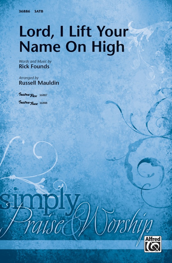 Lord, I Lift Your Name on High: SATB Choral Octavo: Rick Founds