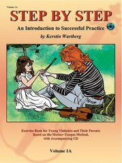 Step by Step 1A: An Introduction to Successful Practice for Violin
