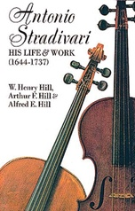 Antonio Stradivari: His Life & Work (1644-1737)