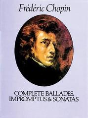 Ballades, Impromptus and Sonatas (Complete)