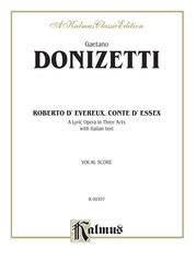 Roberto Devereux, ossia Il conte di Essex (Robert Devereux, or the Earl of Essex), A Lyric Opera in Three Acts