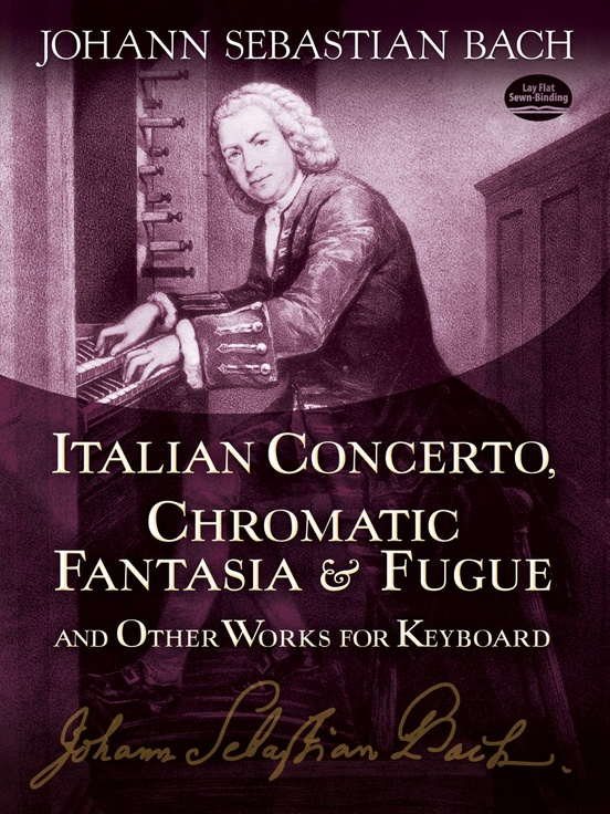 Italian Concerto, Chromatic Fantasia and Fugue, and Other Works for Keyboard