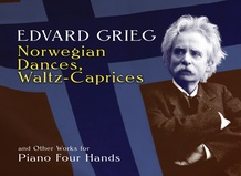 Norwegian Dances, Waltz-Caprices, and Other Works for Piano Four Hands