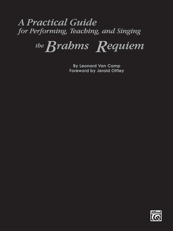 A Practical Guide for Performing, Teaching, and Singing the Brahms Requiem