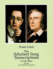 The Schubert Song Transcriptions for Solo Piano, Series III