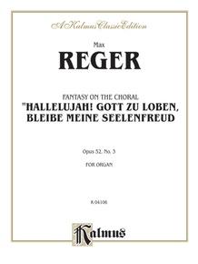 """Fantasy on the Chorale """"Hallelujah! Gott Zu Loben, Bleibe Meine Seelenfreud,"""" Opus 52, No. 3"""