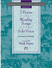The Mark Hayes Vocal Solo Collection: 7 Praise and Worship Songs for Solo Voice