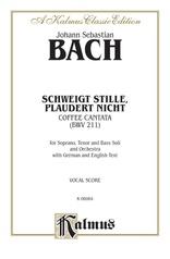 "Cantata No. 211 -- Schweigt stille, plaudert nicht (Be Still, Stop Chattering) - ""Coffee Cantata"""