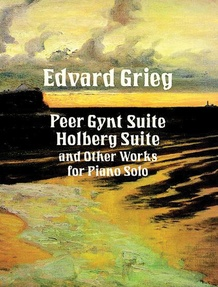 Peer Gynt Suite, Holberg Suite, and Other Works for Piano Solo