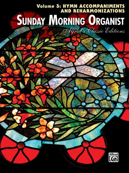 Sunday Morning Organist, Volume 3: Hymn Accompaniments and Reharmonizations