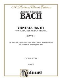 Cantata No. 61 -- Nun Komm, der Heiden Heiland (BWV 61)