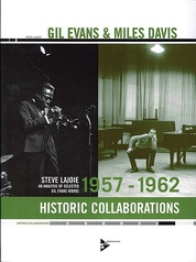 Gil Evans & Miles Davis: Historic Collaborations 1957--1962