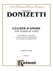 L'Elisir D'Amore (The Elixir of Love), A Melodrama (Opera) in Two Acts