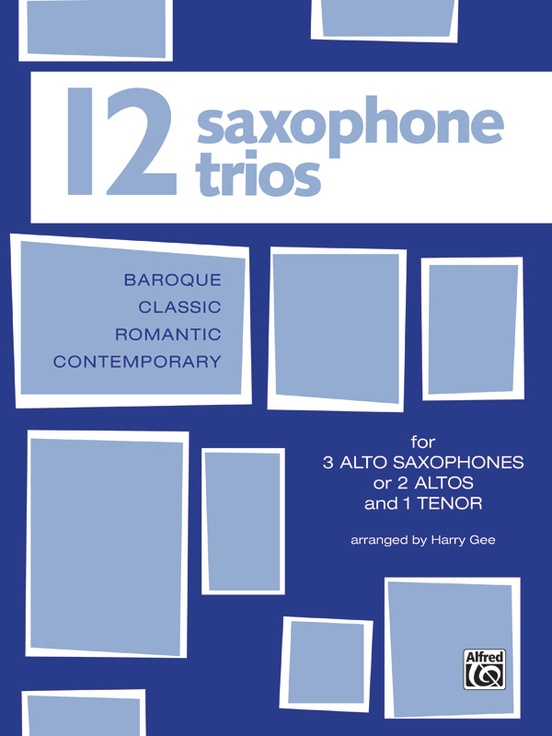 Twelve Saxophone Trios (For 3 Altos or 2 Altos and 1 Tenor)