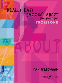 Really Easy Jazzin' About: Fun Pieces for Trombone