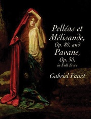 Pelléas et Mélisande (Opus 80) and Pavane (Opus 50)