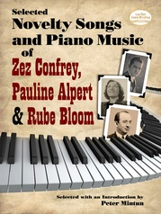 Selected Novelty Songs and Piano Music of Zez Confrey, Pauline Alpert & Rube Bloom