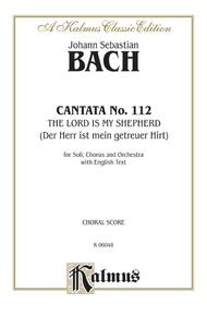 Cantata No. 112 -- The Lord Is My Shepherd (Der Herr ist mein getreuer Hirt)