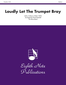 Loudly Let the Trumpet Bray (from <i>Iolanthe</i>)