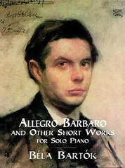 """""""Allegro Barbaro"""" and Other Short Works for Solo Piano"""