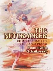 The Nutcracker: Complete Ballet for Solo Piano