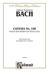 Cantata No. 190 -- Singet dem Herrn ein neues Lied! (Sing unto the Lord A New Song)