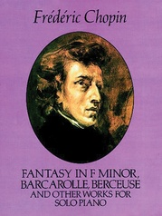 Fantasy in F Minor, Barcarolle, Berceuse, and Other Works for Solo Piano