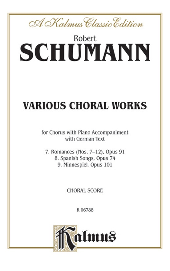 Various Choral Works--Romances, Opus 91, Nos. 7-12; Spanish Songs, Opus 74; Minnespiel, Opus 101