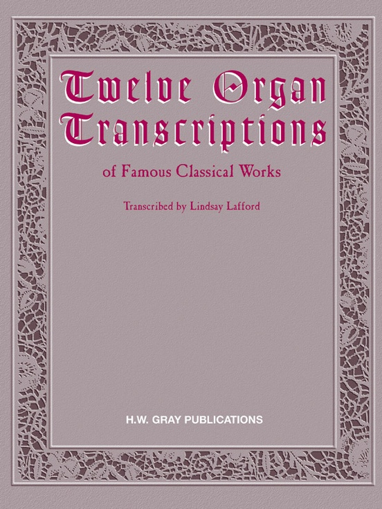 Twelve Organ Transcriptions of Famous Classical Works