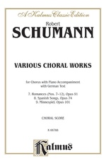 Various Choral Works--Romances, Opus 91, Nos. 7-12; Spanish Songs, Opus 74; Minnespiel, Opus 101