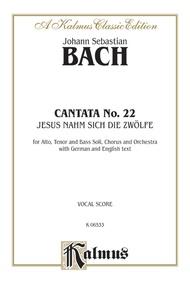 Cantata No. 22 -- Jesus nahm zu sich die Zwölfe (Jesus Gathered the Twelve to Himself)