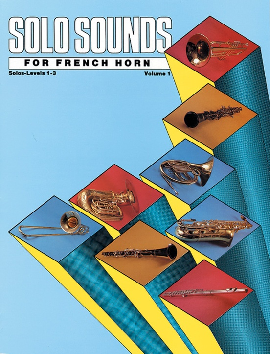 Solo Sounds for French Horn, Volume I, Levels 1-3