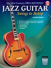 The 21st Century Pro Method: Jazz Guitar -- Swing to Bebop